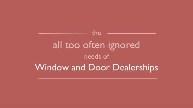 the all too often ignored needs of Window and Door Dealerships