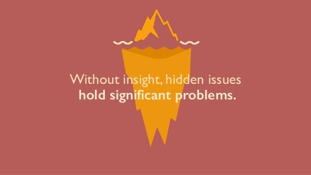 Without insight, hidden issues hold significant problems.