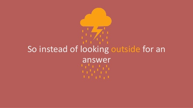 So instead of looking outside for an answer