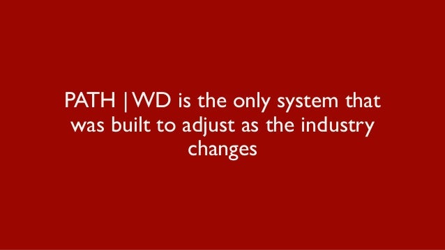 PATH | WD is the only system that was built to adjust as the industry changes