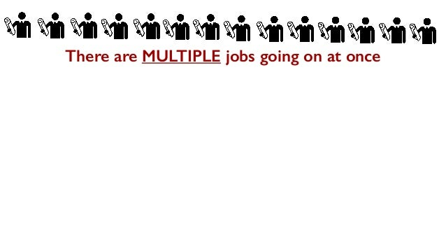 There are MULTIPLE jobs going on at once