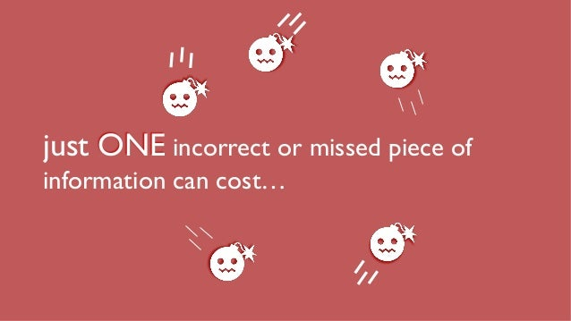 just ONE incorrect or missed piece of information can cost…