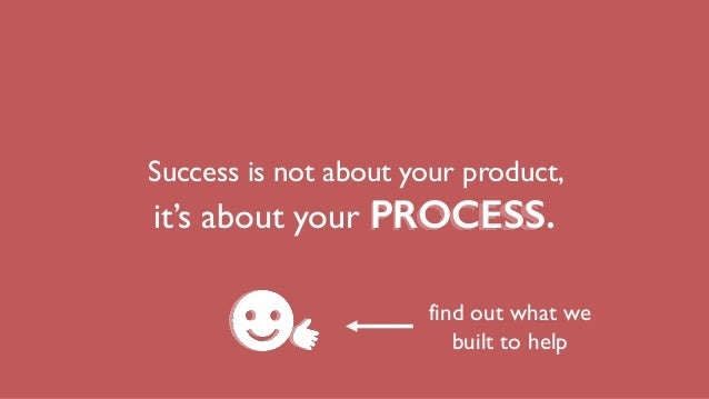 Success is not about your product, it's about your PROCESS. find out what we built to help