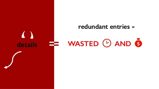 redundant entries = WASTED AND