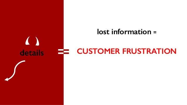 lost information = CUSTOMER FRUSTRATION