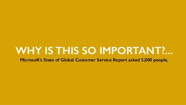 WHY IS THIS SO IMPORTANT?... Microsoft's State of Global Customer Service Report asked 5,000 people,