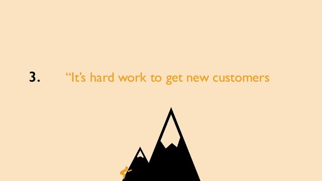 """""""It's hard work to get new customers3."""