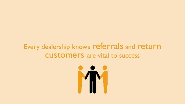 Every dealership knows referrals and return customers are vital to success