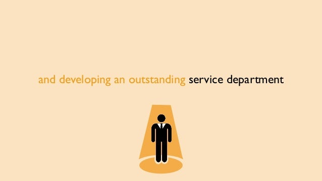 and developing an outstanding service department