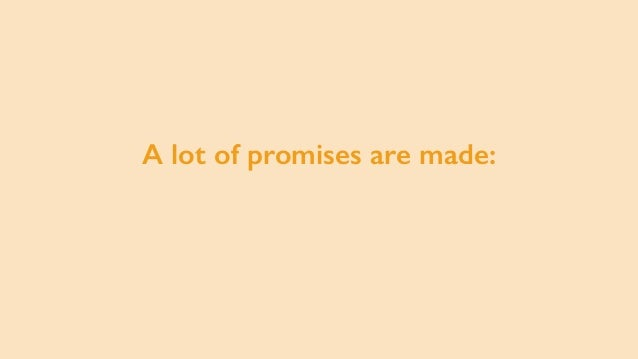 A lot of promises are made: