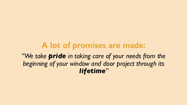 """A lot of promises are made: """"We take pride in taking care of your needs from the beginning of your window and door project..."""