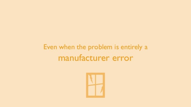 Even when the problem is entirely a manufacturer error