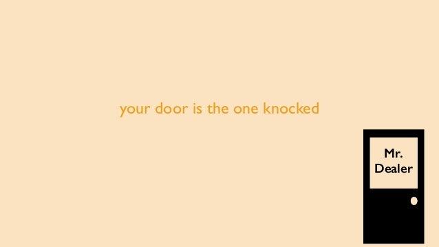 your door is the one knocked Mr. Dealer