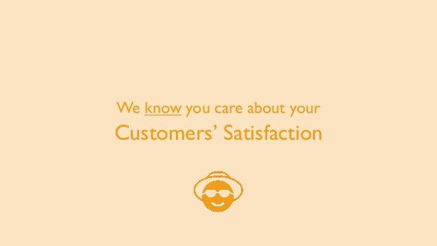 We know you care about your Customers' Satisfaction