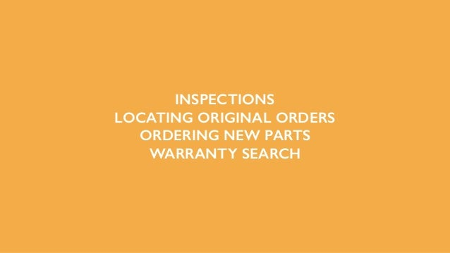 INSPECTIONS LOCATING ORIGINAL ORDERS ORDERING NEW PARTS WARRANTY SEARCH