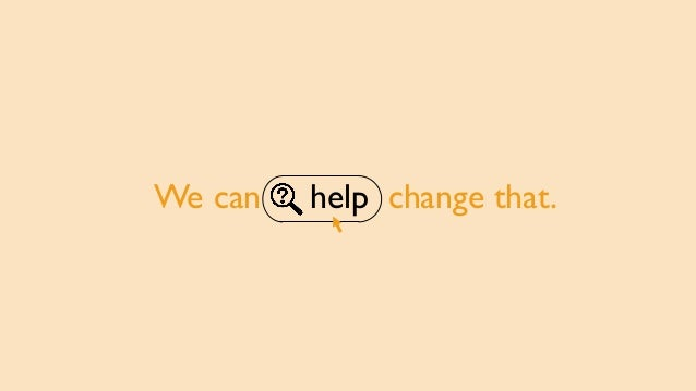 We can help change that.