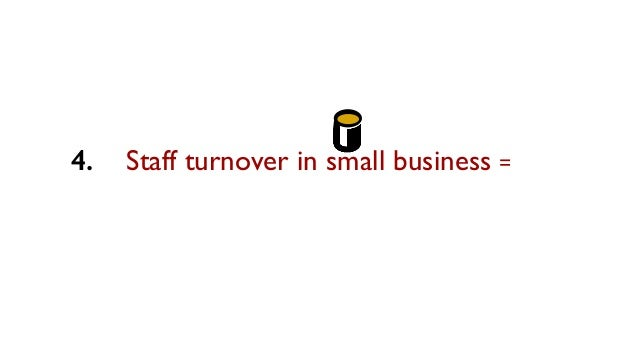Staff turnover in small business =4.
