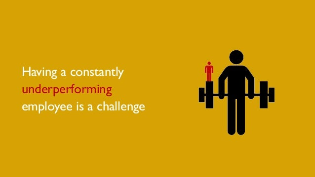 Having a constantly underperforming employee is a challenge