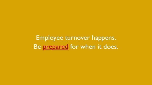 Employee turnover happens. Be prepared for when it does.