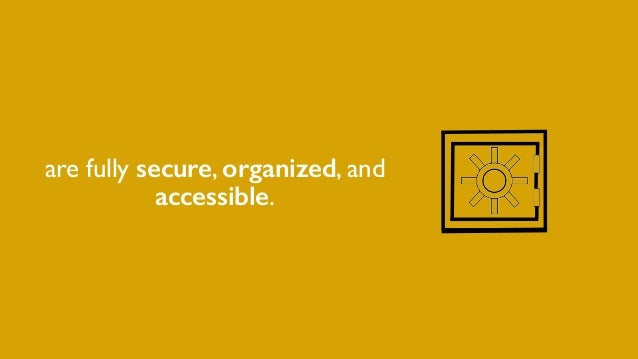 are fully secure, organized, and accessible.