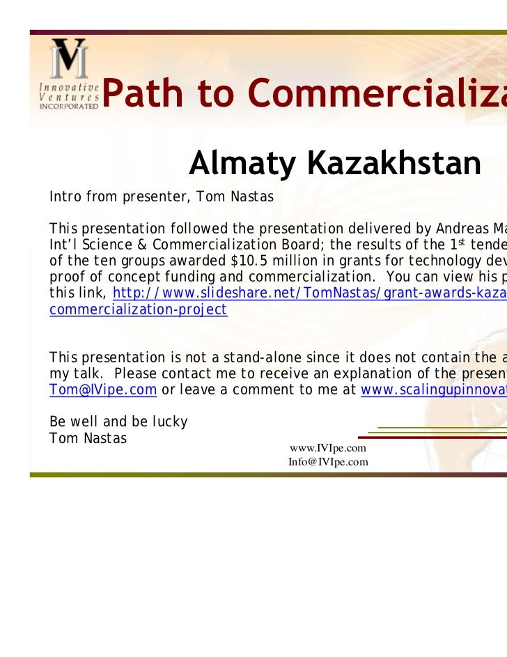 Path to Commercialization                       Almaty KazakhstanIntro from presenter, Tom NastasThis presentation followe...