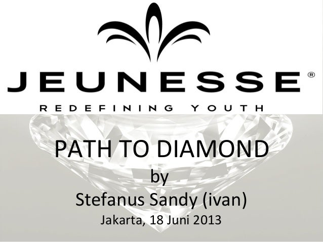 PATH TO DIAMOND by Stefanus Sandy (ivan) Jakarta, 18 Juni 2013