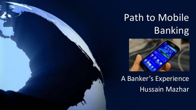 Path to MobileBankingA Banker's ExperienceHussain Mazhar