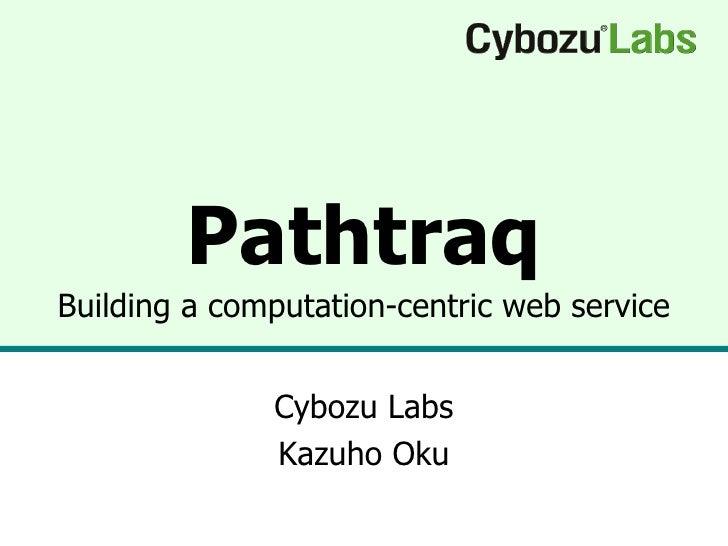 Pathtraq Building a computation-centric web service Cybozu Labs Kazuho Oku