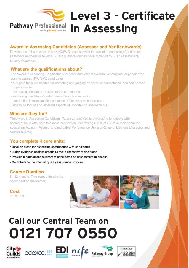 level 3 certificate in assessing The level 3 certificate in assessing vocational achievement is intended for those who assess both occupational competence in the work environment and vocational skills, knowledge and understanding in environments other than the workplace (for example a workshop, classroom or.