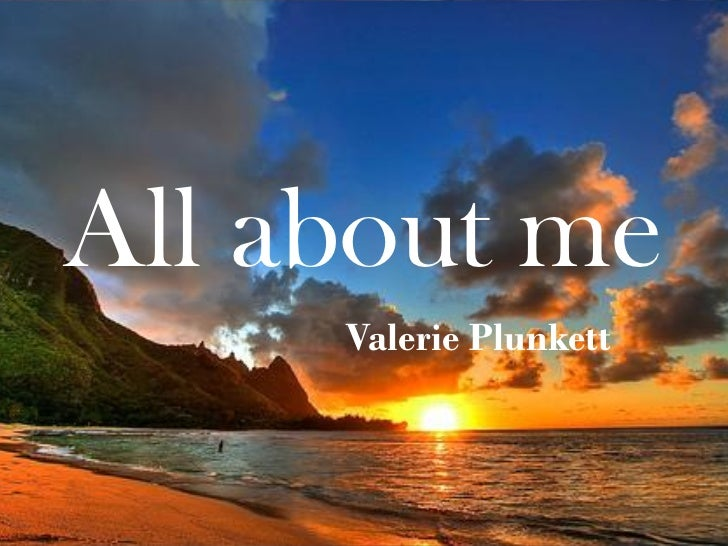 All about me     Valerie Plunkett