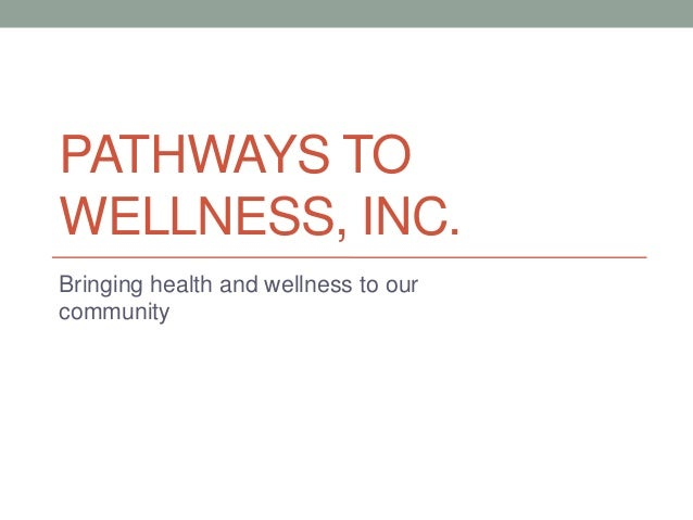 PATHWAYS TOWELLNESS, INC.Bringing health and wellness to ourcommunity