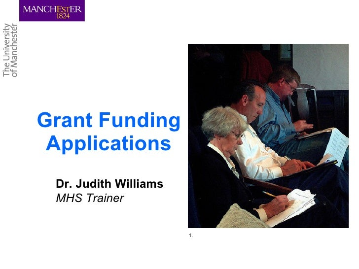 Grant Funding  Applications  Dr. Judith Williams  MHS Trainer                         1.