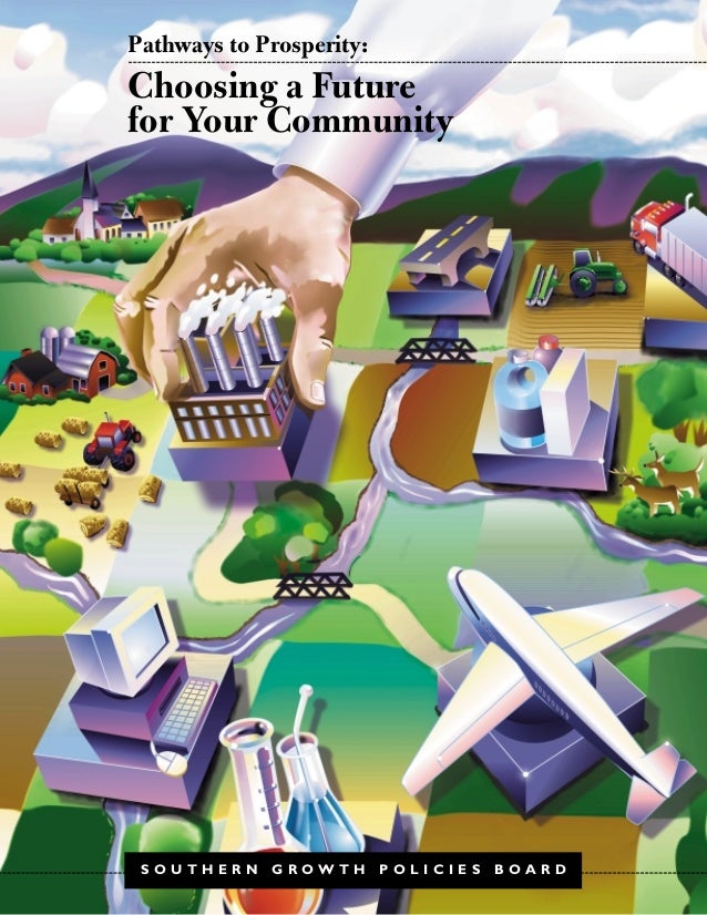 Pathways to Prosperity:  Choosing a Future for Your Community  SOUTHERN  GROWTH  POLICIES  BOARD