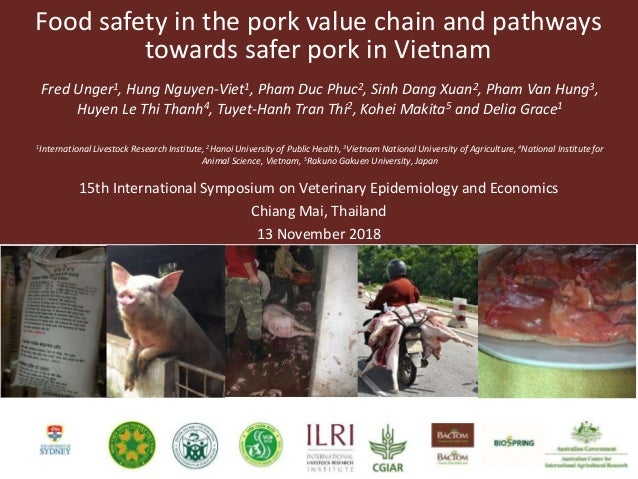 Food safety in the pork value chain and pathways towards safer pork in Vietnam Fred Unger1, Hung Nguyen-Viet1, Pham Duc Ph...