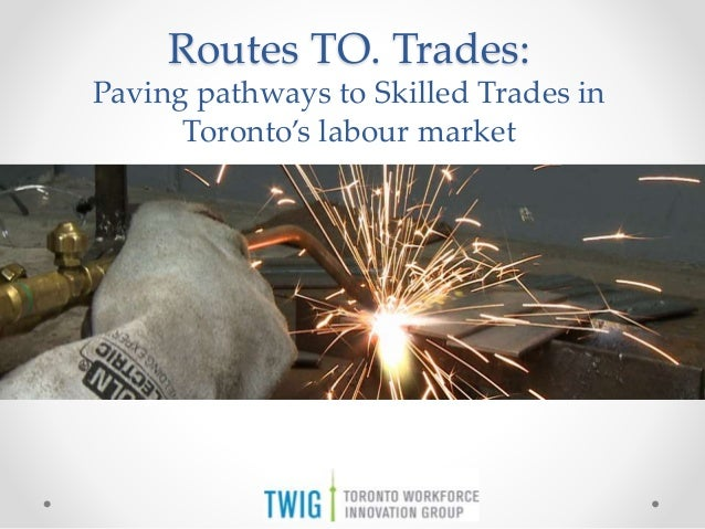Routes TO. Trades: Paving pathways to Skilled Trades in Toronto's labour market