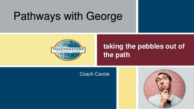 taking the pebbles out of the path Coach Carole Pathways with George
