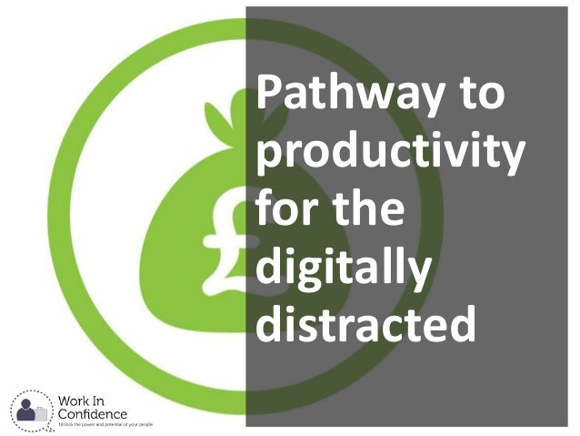 Pathway to productivity for the digitally distracted