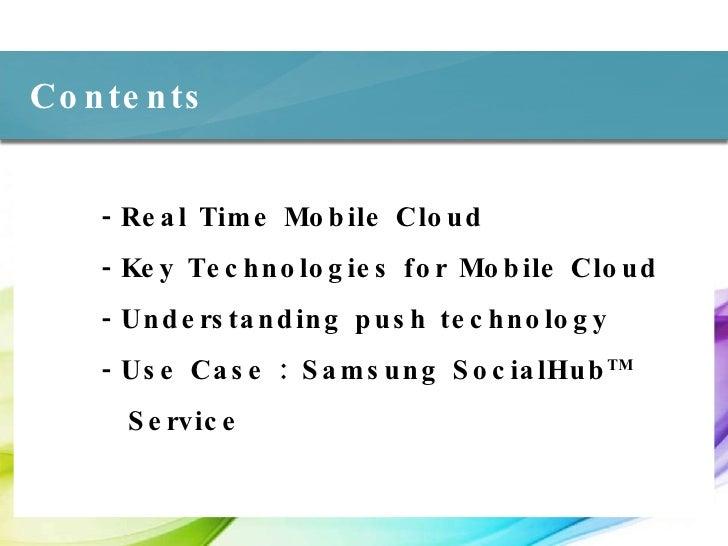 -Real Time Mobile Cloud -Key Technologies for Mobile Cloud -Understanding push technology -Use Case : Samsung SocialHub TM...