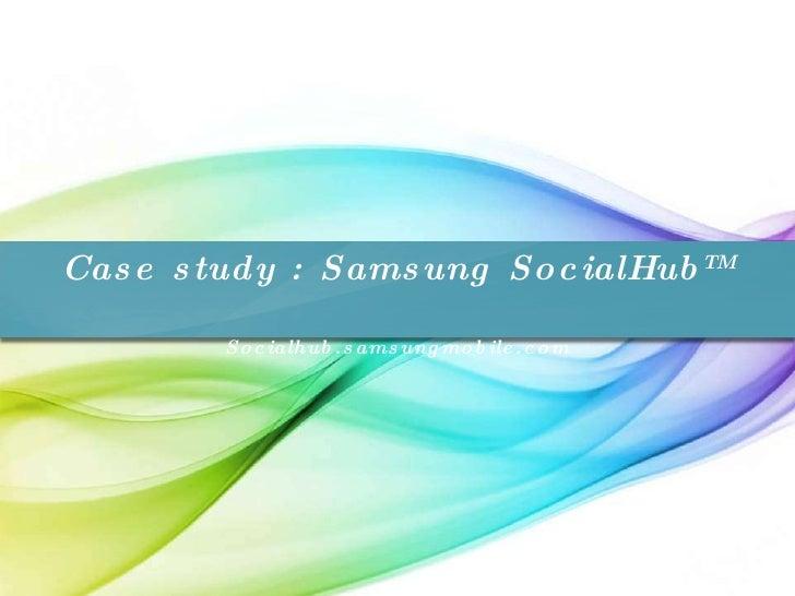 Case study : Samsung SocialHub TM Socialhub.samsungmobile.com