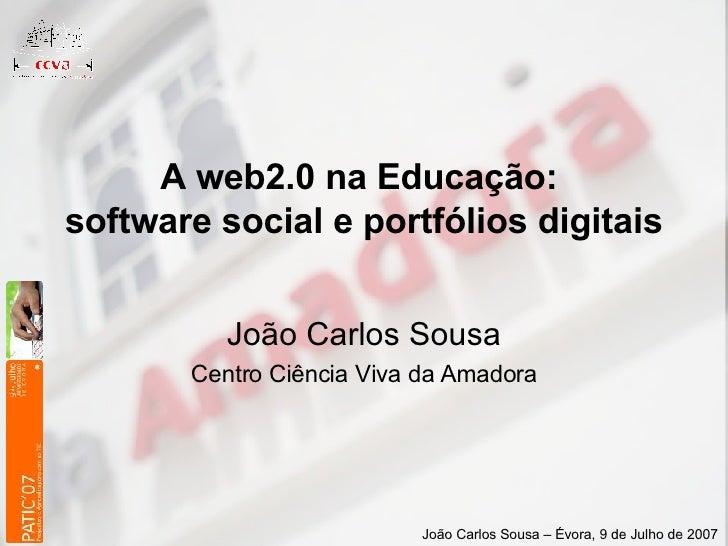 A web2.0 na Educação:  software social e portfólios digitais   João Carlos Sousa Centro Ciência Viva da Amadora