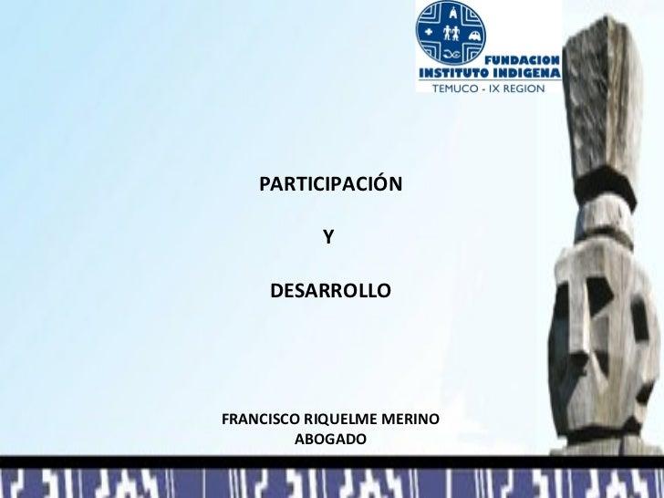 PARTICIPACIÓN           Y     DESARROLLOFRANCISCO RIQUELME MERINO        ABOGADO
