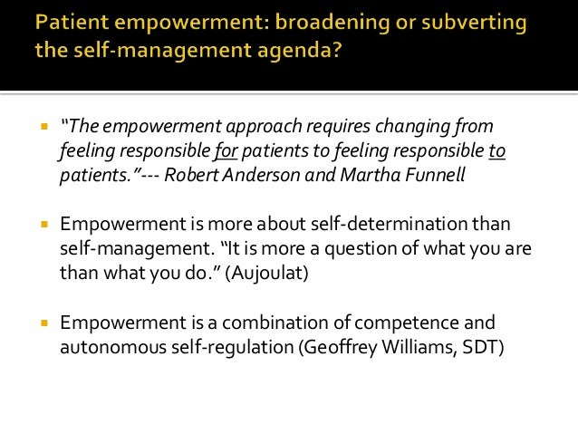  Empowerment as clinical process or outcome?  Process: as a means toward other health outcomes:A1c, LDL…  Outcome: as a...
