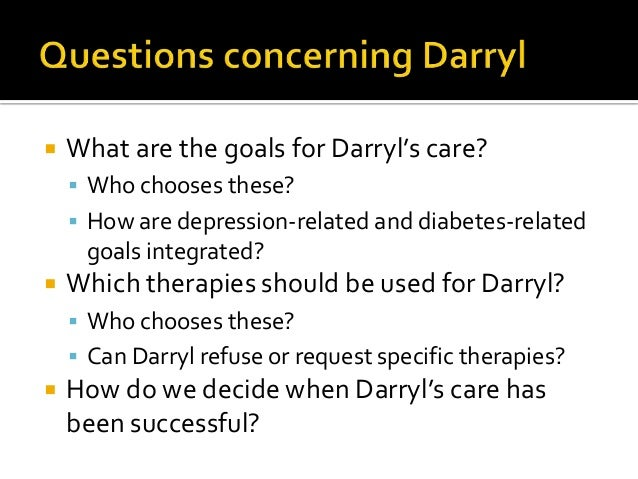  What are the goals for Darryl's care?  Who chooses these?  How are depression-related and diabetes-related goals integ...