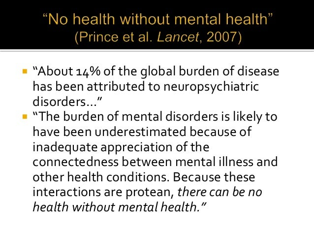 """ """"About 14% of the global burden of disease has been attributed to neuropsychiatric disorders…""""  """"The burden of mental d..."""