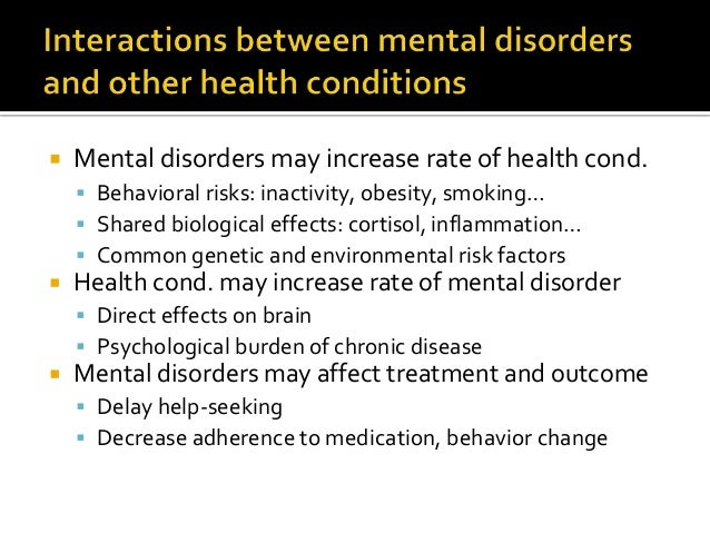  Mental disorders may increase rate of health cond.  Behavioral risks: inactivity, obesity, smoking…  Shared biological...