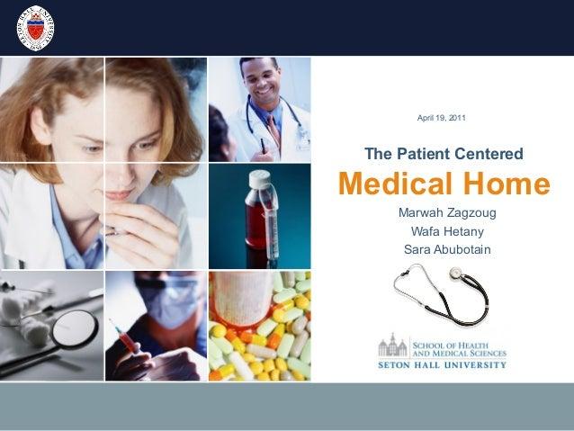 The Patient Centered Medical Home Marwah Zagzoug Wafa Hetany Sara Abubotain April 19, 2011