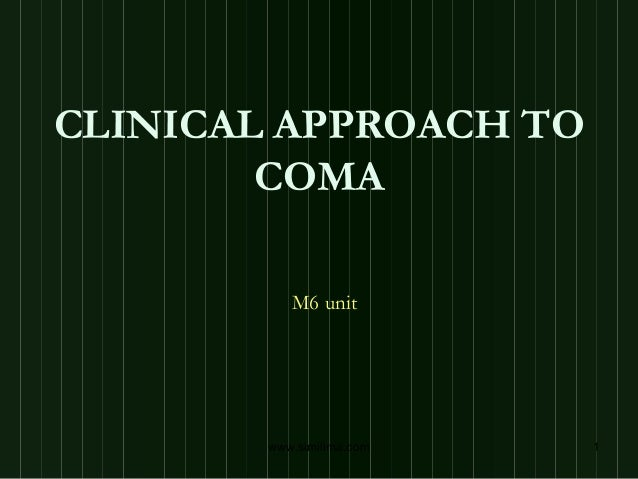 CLINICAL APPROACH TO        COMA           M6 unit        www.similima.com   1