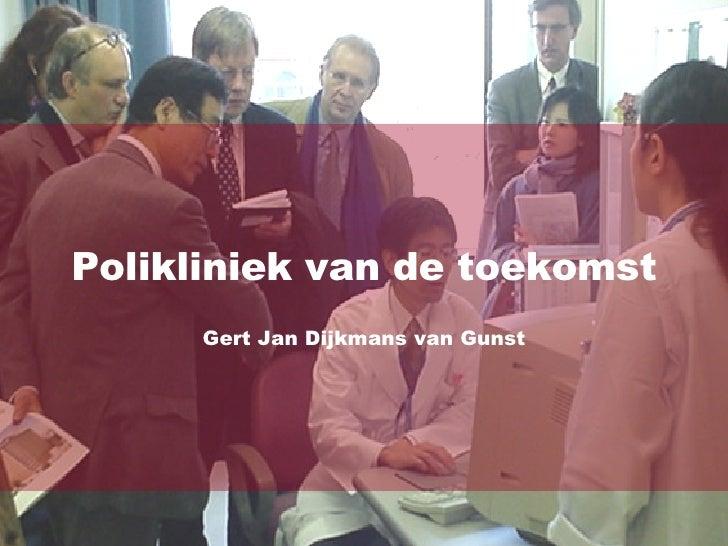 Polikliniek van de toekomst Gert Jan Dijkmans van Gunst