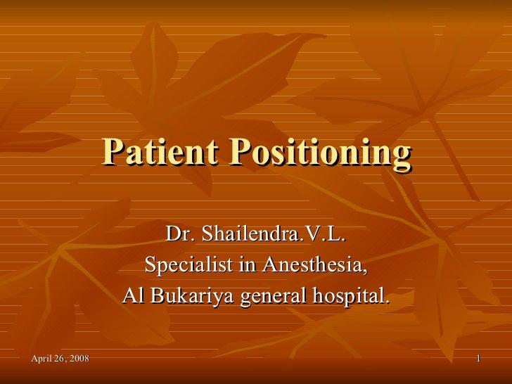 Patient Positioning Dr. Shailendra.V.L. Specialist in Anesthesia, Al Bukariya general hospital.