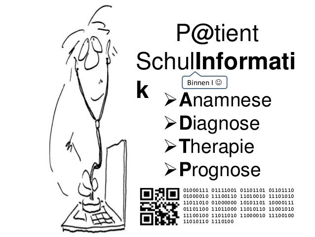 P@tient SchulInformati k Anamnese Diagnose Therapie Prognose 01000111 01111001 01101101 01101110 01000010 11100110 110...